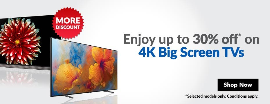 Enjoy up to 30% off 4K Big Screen TVs